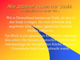 Alle Japaner essen nur Sushi. 日本語全員はsushi しか食べない。